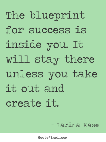 Success quotes - The blueprint for success is inside you. it will stay..