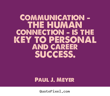 Success quotes - Communication - the human connection - is the..