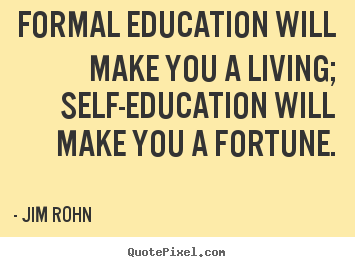 Success quotes - Formal education will make you a living; self-education will make you..