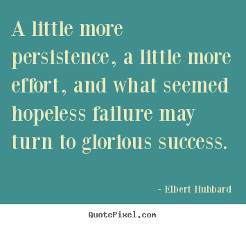 Quotes about success - A little more persistence, a little more effort,..