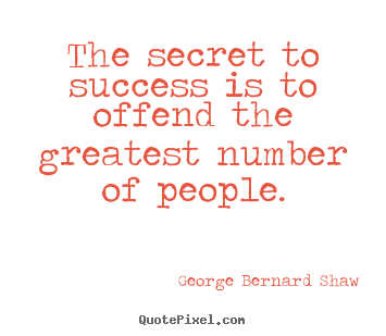 How to design poster quote about success - The secret to success is to offend the greatest number of..