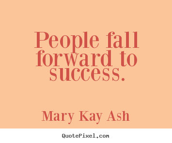 Mary Kay Ash poster quote - People fall forward to success. - Success quote