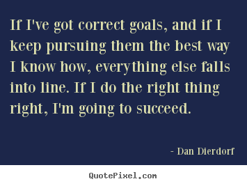 Quote about success - If i've got correct goals, and if i keep pursuing..
