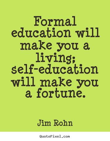 Success quotes - Formal education will make you a living; self-education will make..