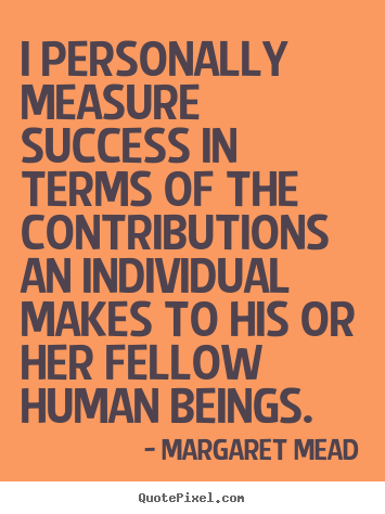 Margaret Mead picture quotes - I personally measure success in terms of the.. - Success quotes