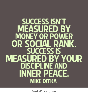 Quotes about success - Success isn't measured by money or power or social rank. success..