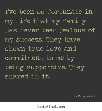 Mike Krzyzewski picture quote - I've been so fortunate in my life that my family has never been jealous.. - Success quote