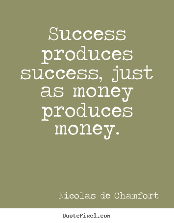 Customize pictures sayings about success - Success produces success, just as money produces money.