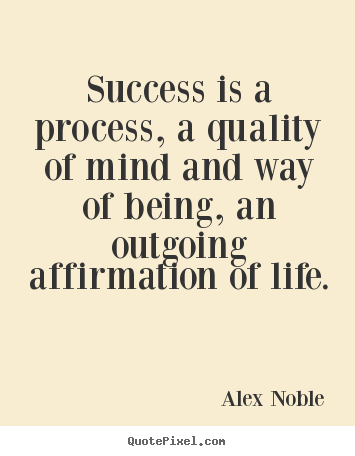 Success quotes - Success is a process, a quality of mind and way of being, an outgoing..