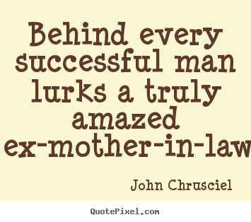 John Chrusciel poster quotes - Behind every successful man lurks a truly amazed.. - Success quote