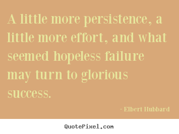 Make custom picture quote about success - A little more persistence, a little more..