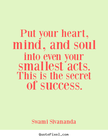 Design custom picture quotes about success - Put your heart, mind, and soul into even your..