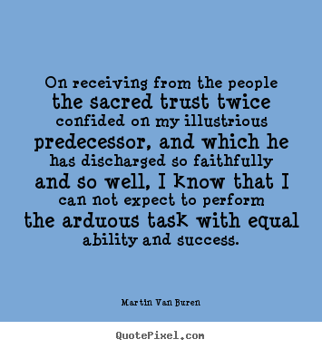 Sayings about success - On receiving from the people the sacred trust twice confided..