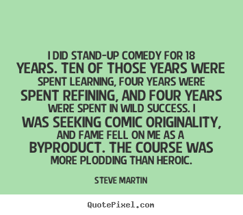 Success quotes - I did stand-up comedy for 18 years. ten of those years..