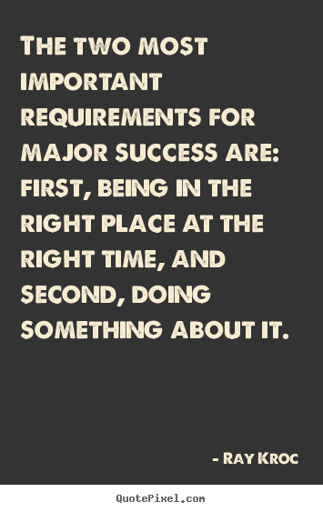 Success quotes - The two most important requirements for major success are:..