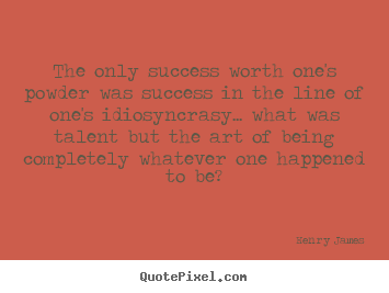 Success quotes - The only success worth one's powder was success in the..