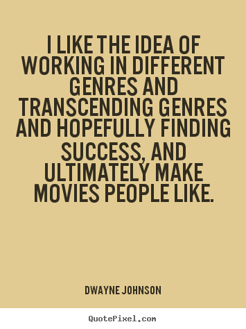 Quotes about success - I like the idea of working in different genres and..