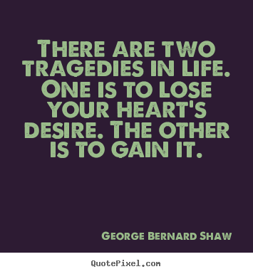 There are two tragedies in life. one is to.. George Bernard Shaw best success quotes