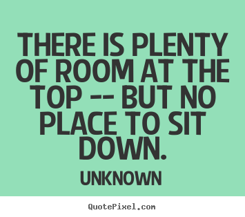 Create custom image quotes about success - There is plenty of room at the top -- but no place..