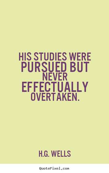 Success quotes - His studies were pursued but never effectually..