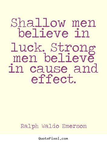 Design custom picture quotes about success - Shallow men believe in luck. strong men believe in cause and..