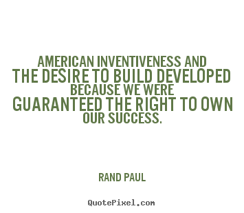 How to make picture quotes about success - American inventiveness and the desire to build..