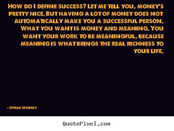 How do i define success? let me tell you,.. Oprah Winfrey best success quote
