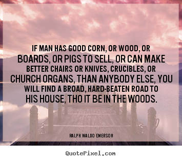 Make picture quotes about success - If man has good corn, or wood, or boards, or pigs to..