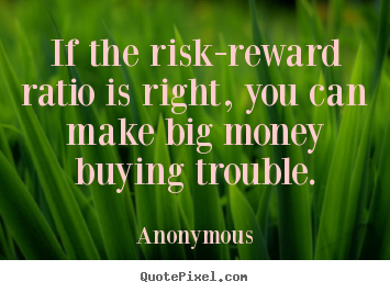 Success quotes - If the risk-reward ratio is right, you can make..