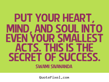 Swami Sivananda pictures sayings - Put your heart, mind, and soul into even your smallest acts... - Success quote