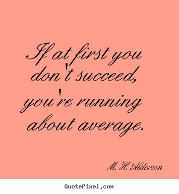 Quotes about success - If at first you don't succeed, you're running about..