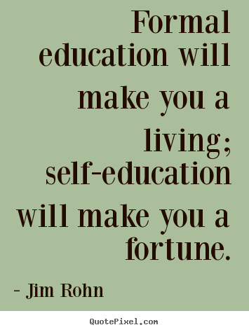 Quote about success - Formal education will make you a living; self-education..