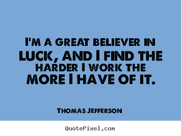 Success quotes - I'm a great believer in luck, and i find the harder..