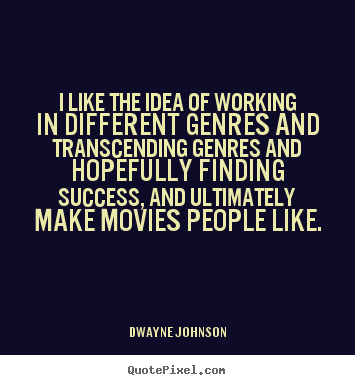 Quotes about success - I like the idea of working in different genres and transcending..