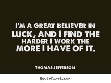 Thomas Jefferson picture quotes - I'm a great believer in luck, and i find the harder i.. - Success quote