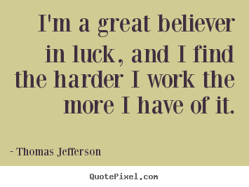 Create your own image quotes about success - I'm a great believer in luck, and i find the harder..
