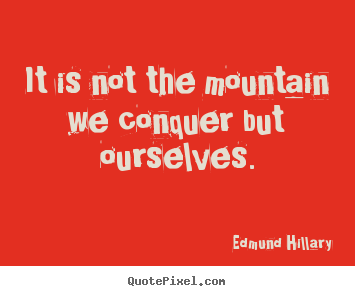 Edmund Hillary picture quotes - It is not the mountain we conquer but ourselves. - Success quotes
