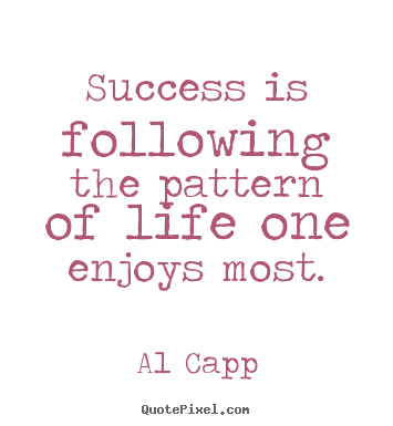 Quote about success - Success is following the pattern of life one enjoys..