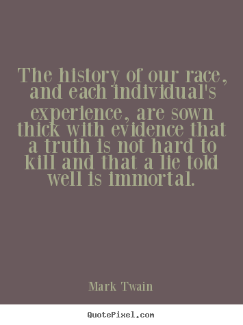 The history of our race, and each individual's experience, are sown thick.. Mark Twain good success quotes