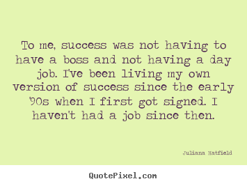 Customize picture quote about success - To me, success was not having to have a boss..