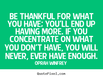 Quotes about success - Be thankful for what you have; you'll end up..