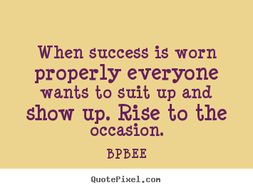 Success quotes - When success is worn properly everyone wants to suit up..