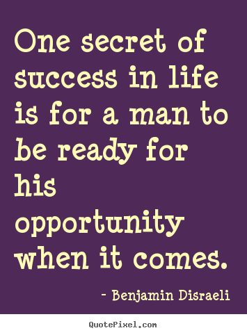 Create your own picture quote about success - One secret of success in life is for a man to be..