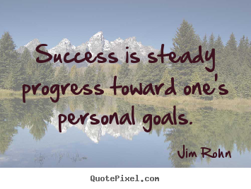 Success quote - Success is steady progress toward one's personal goals.