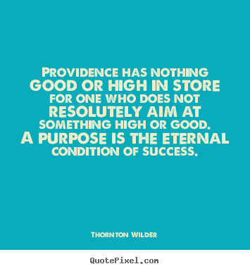 Quote about success - Providence has nothing good or high in store for one who does not resolutely..