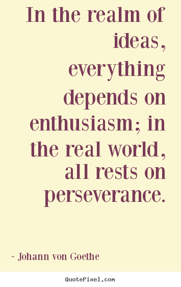Success quotes - In the realm of ideas, everything depends on enthusiasm; in the..