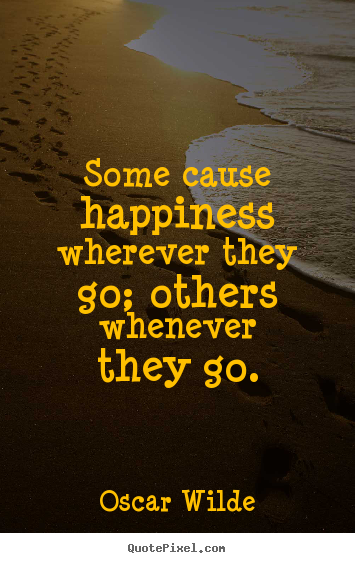 Quotes about success - Some cause happiness wherever they go; others whenever..