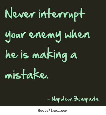 Success quotes - Never interrupt your enemy when he is making a mistake.