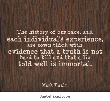 Mark Twain photo quotes - The history of our race, and each individual's experience,.. - Success quote