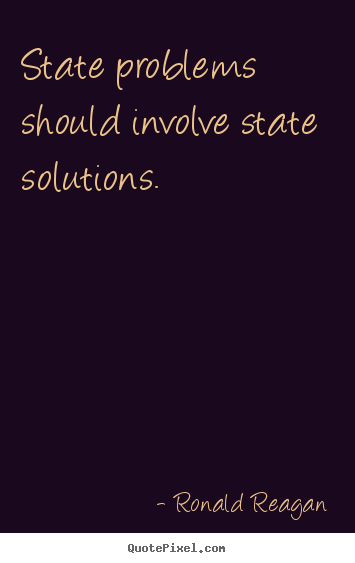 Ronald Reagan picture quotes - State problems should involve state solutions. - Success quote